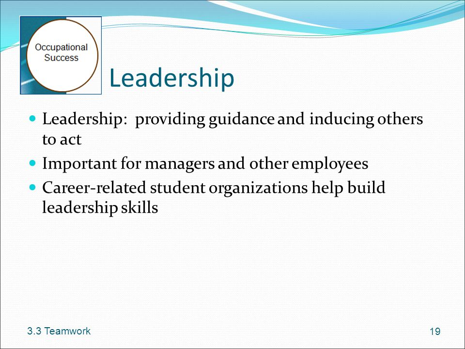 Leadership Leadership: providing guidance and inducing others to act