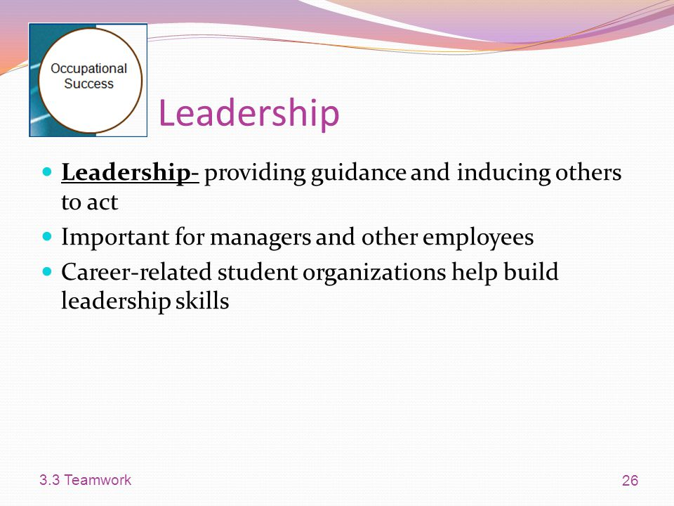 Leadership Leadership- providing guidance and inducing others to act
