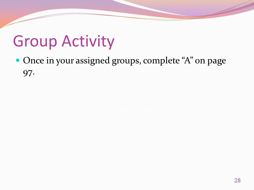 Group Activity Once in your assigned groups, complete A on page 97.