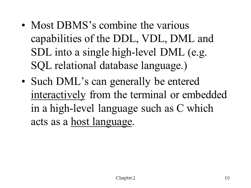 Most DBMS's combine the various capabilities of the DDL, VDL, DML and SDL into a single high-level DML (e.g. SQL relational database language.)