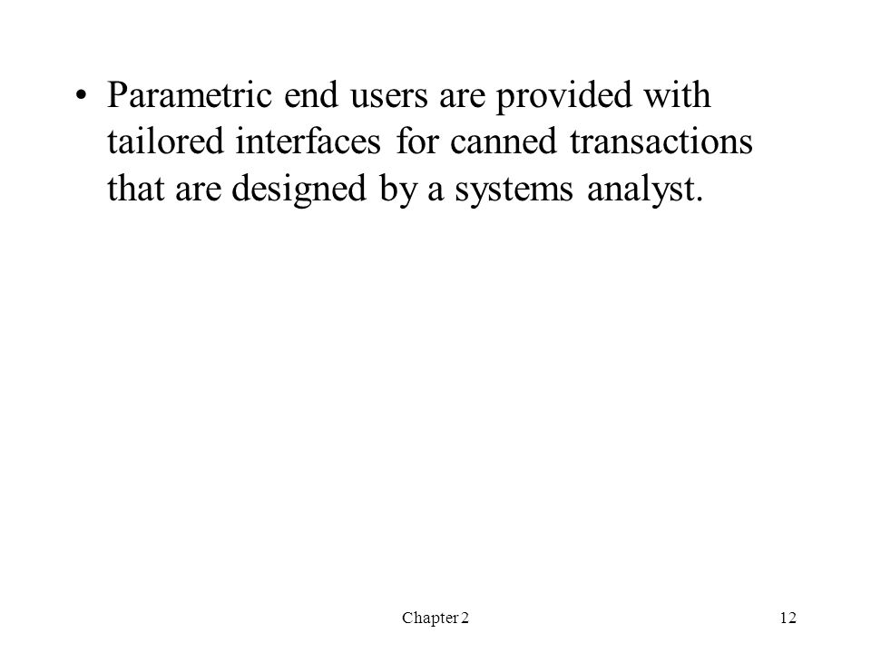 Parametric end users are provided with tailored interfaces for canned transactions that are designed by a systems analyst.