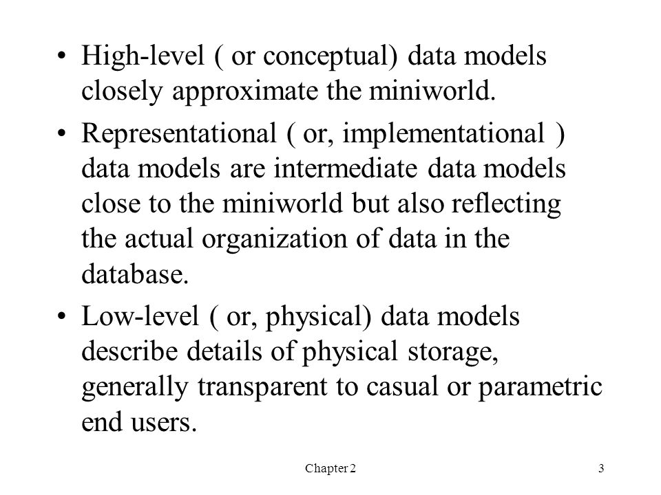 High-level ( or conceptual) data models closely approximate the miniworld.