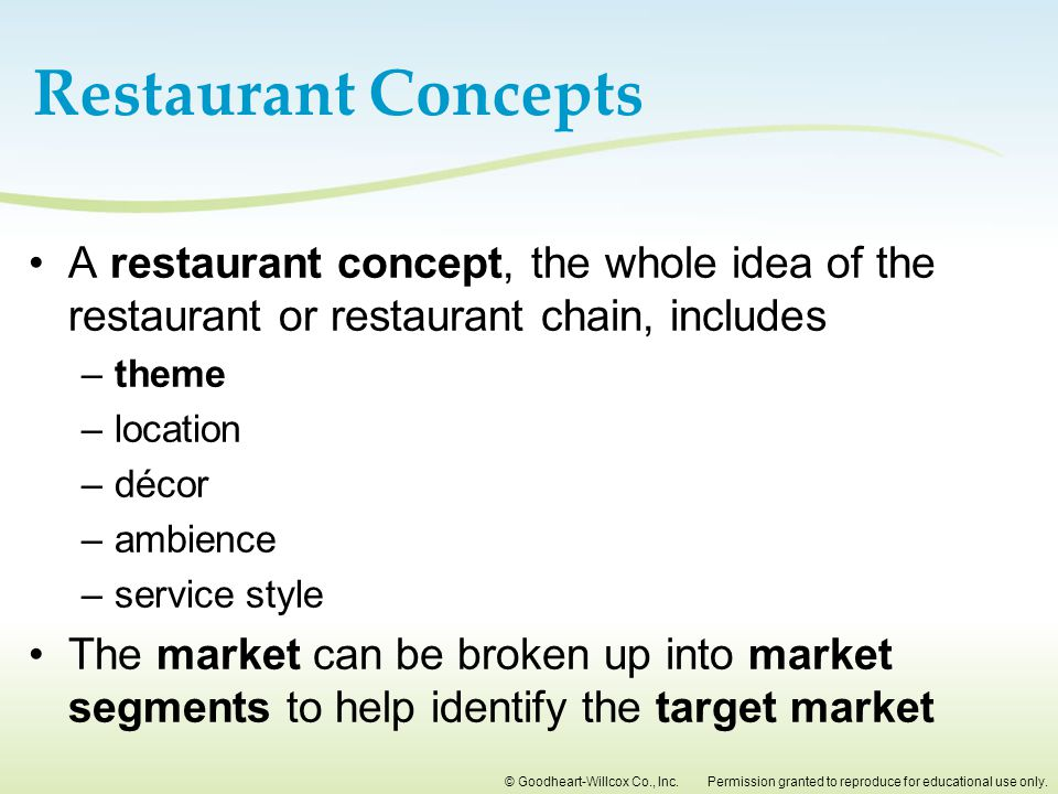 Restaurant Concepts A restaurant concept, the whole idea of the restaurant or restaurant chain, includes.