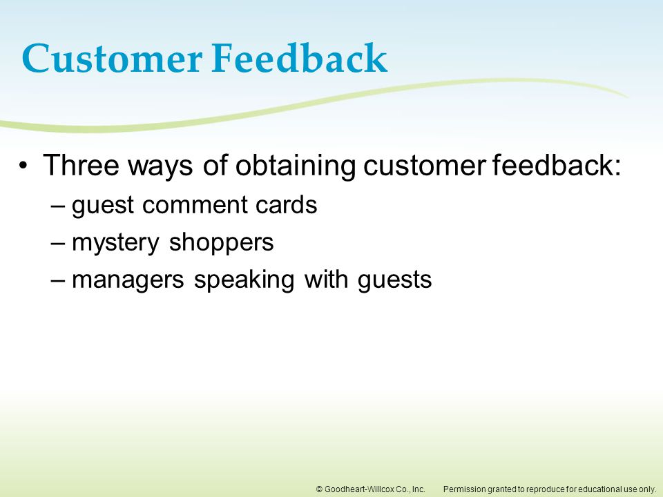 Customer Feedback Three ways of obtaining customer feedback: