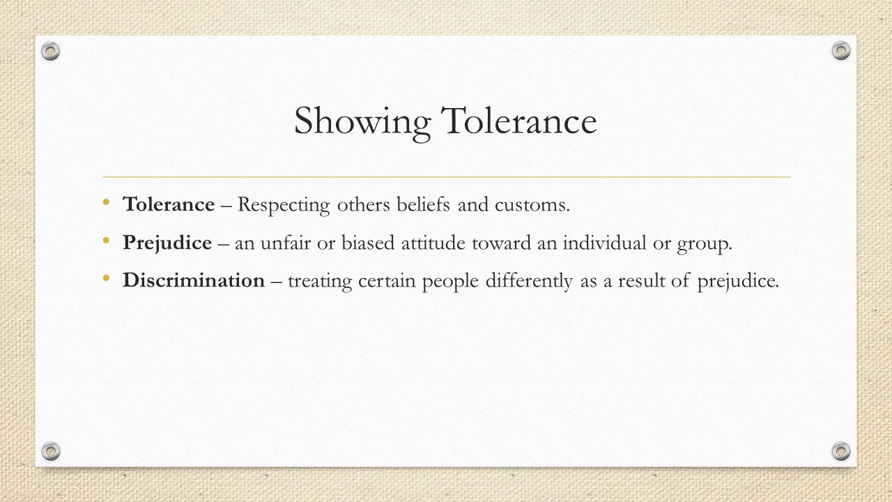 Showing Tolerance Tolerance – Respecting others beliefs and customs.