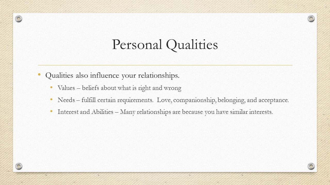 Personal Qualities Qualities also influence your relationships.