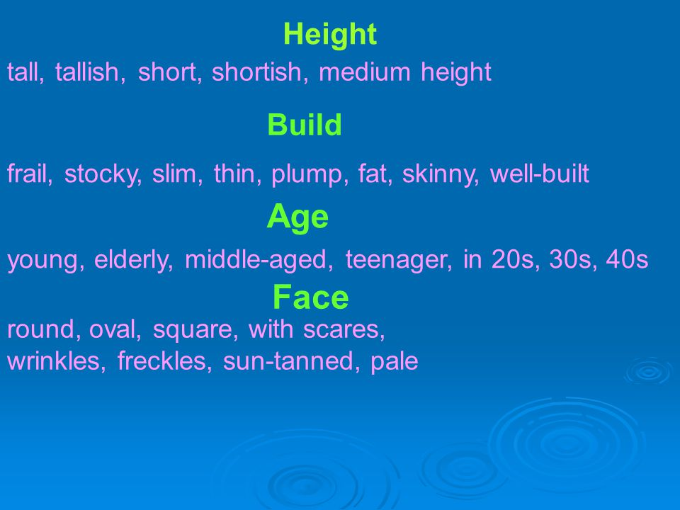 Age Face Height Build tall, tallish, short, shortish, medium height
