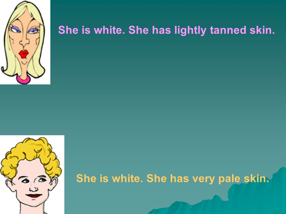 She is white. She has lightly tanned skin.