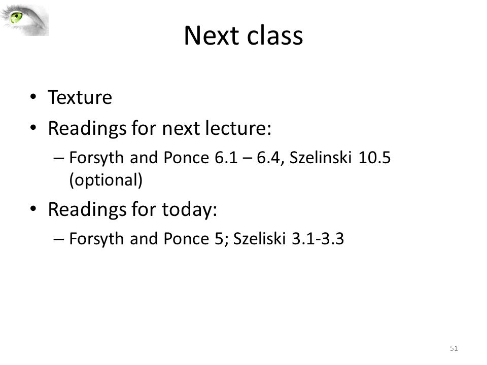 Next class Texture Readings for next lecture: Readings for today: