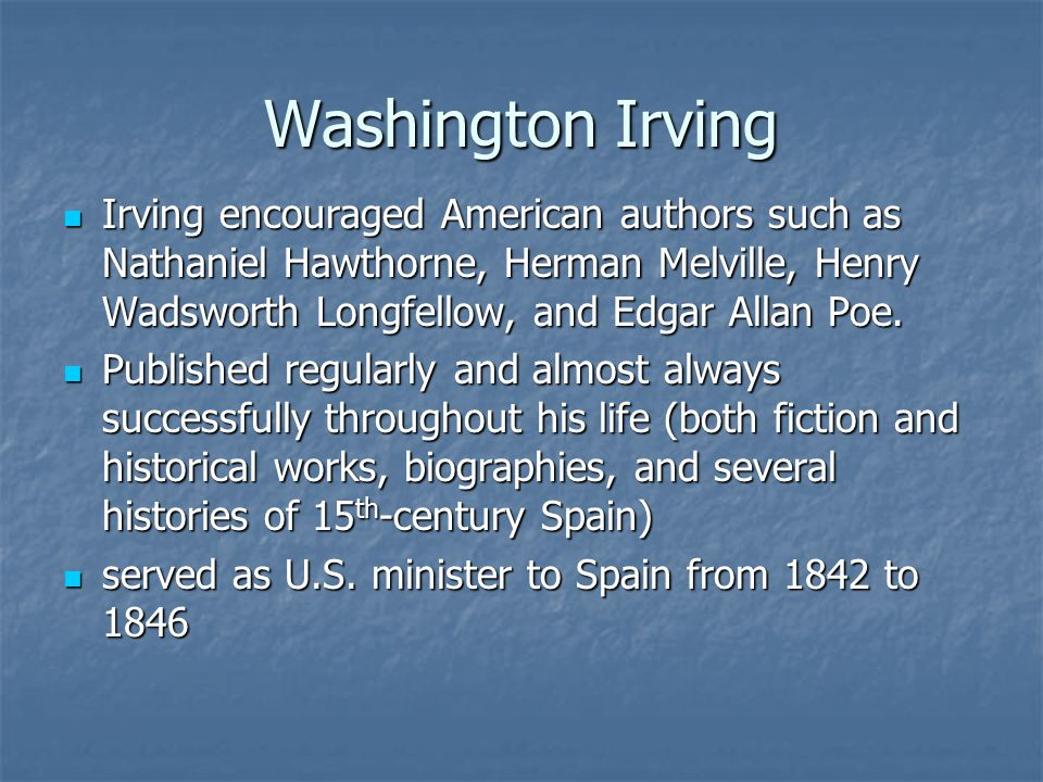Washington Irving Irving encouraged American authors such as Nathaniel Hawthorne, Herman Melville, Henry Wadsworth Longfellow, and Edgar Allan Poe.