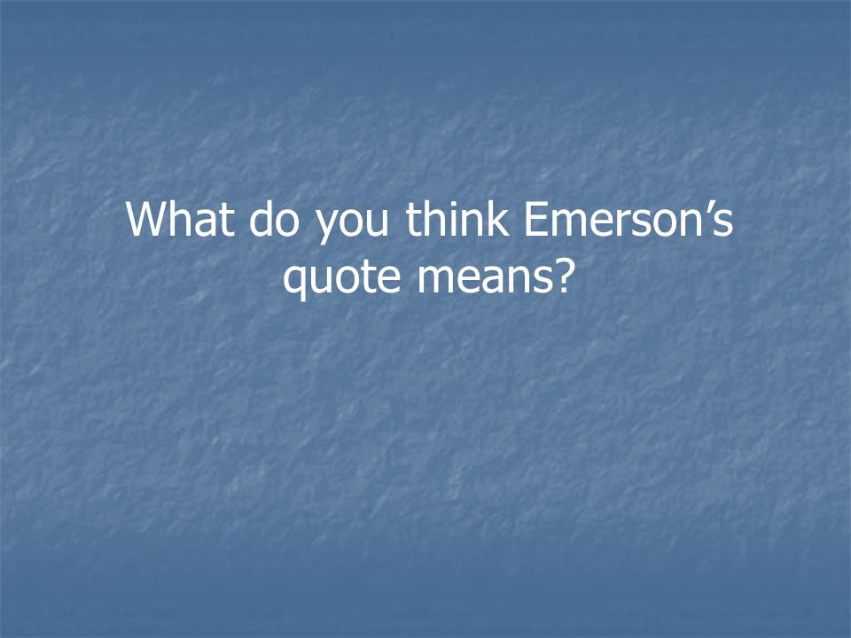 What do you think Emerson's quote means