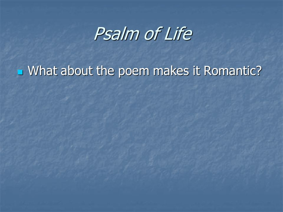 Psalm of Life What about the poem makes it Romantic