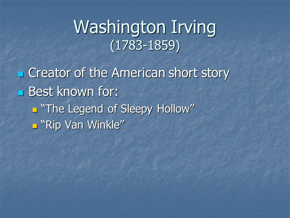 Washington Irving ( ) Creator of the American short story