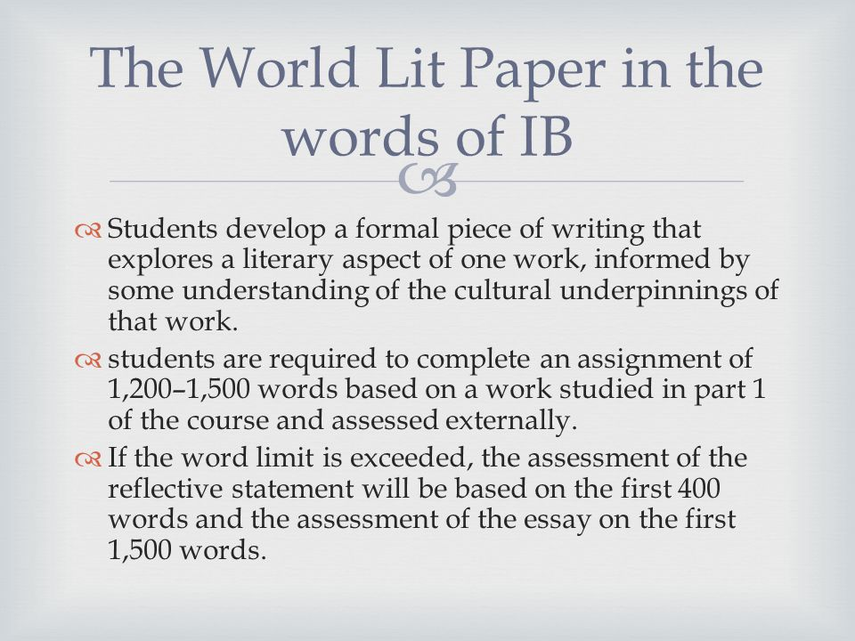 ib world lit essay word limit The written assignment is worth 25% of overall ib the written assignment is based on a work work submitted literary essay 1,200–1,500 words.