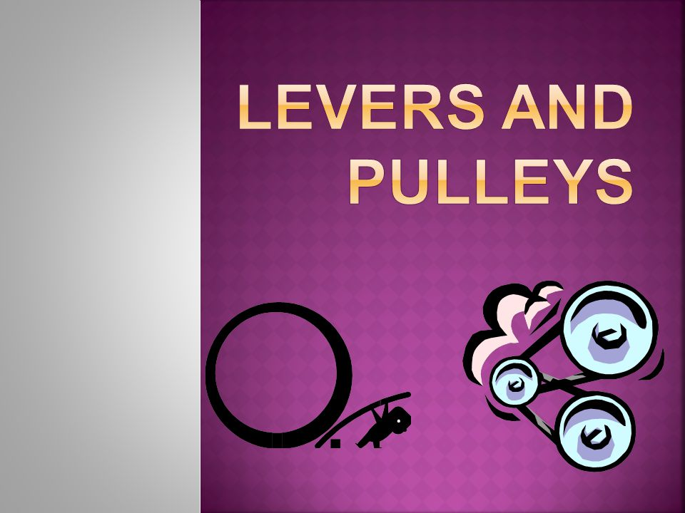 Pulleys And Levers : Levers and pulleys ppt download