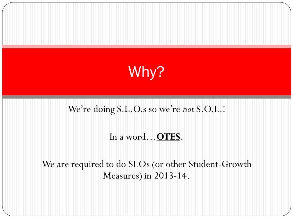 We're doing S.L.O.s so we're not S.O.L.!
