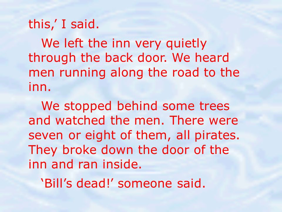 this,' I said. We left the inn very quietly through the back door. We heard men running along the road to the inn.