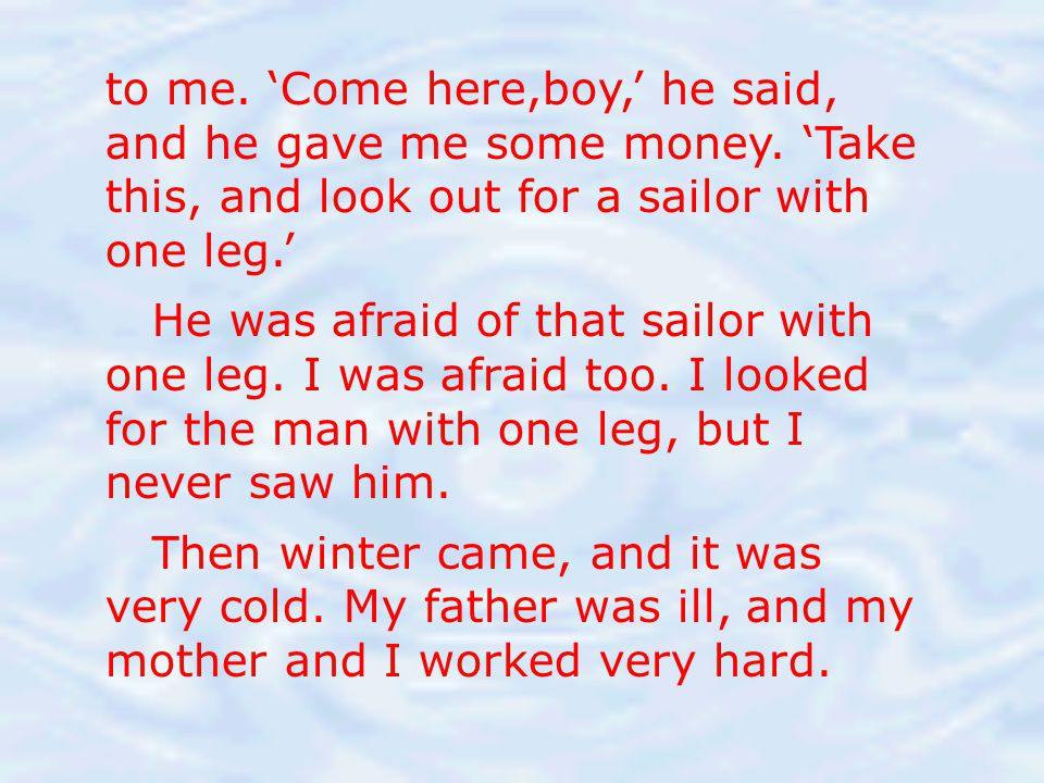 to me. 'Come here,boy,' he said, and he gave me some money