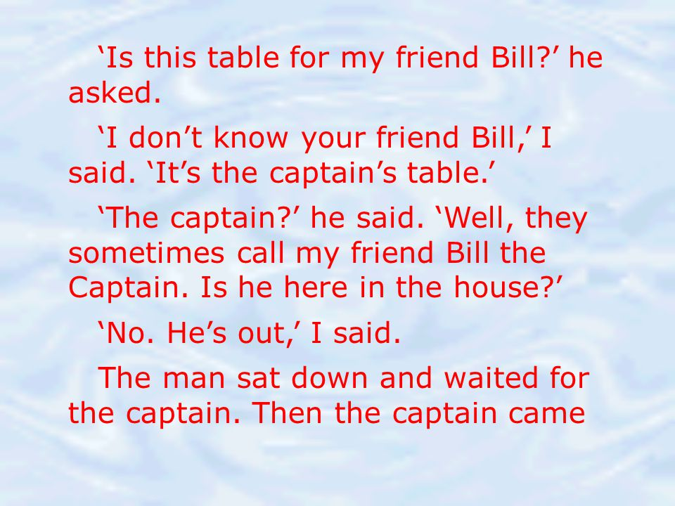 'Is this table for my friend Bill ' he asked.