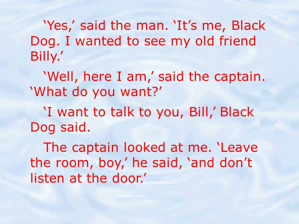 'Yes,' said the man. 'It's me, Black Dog