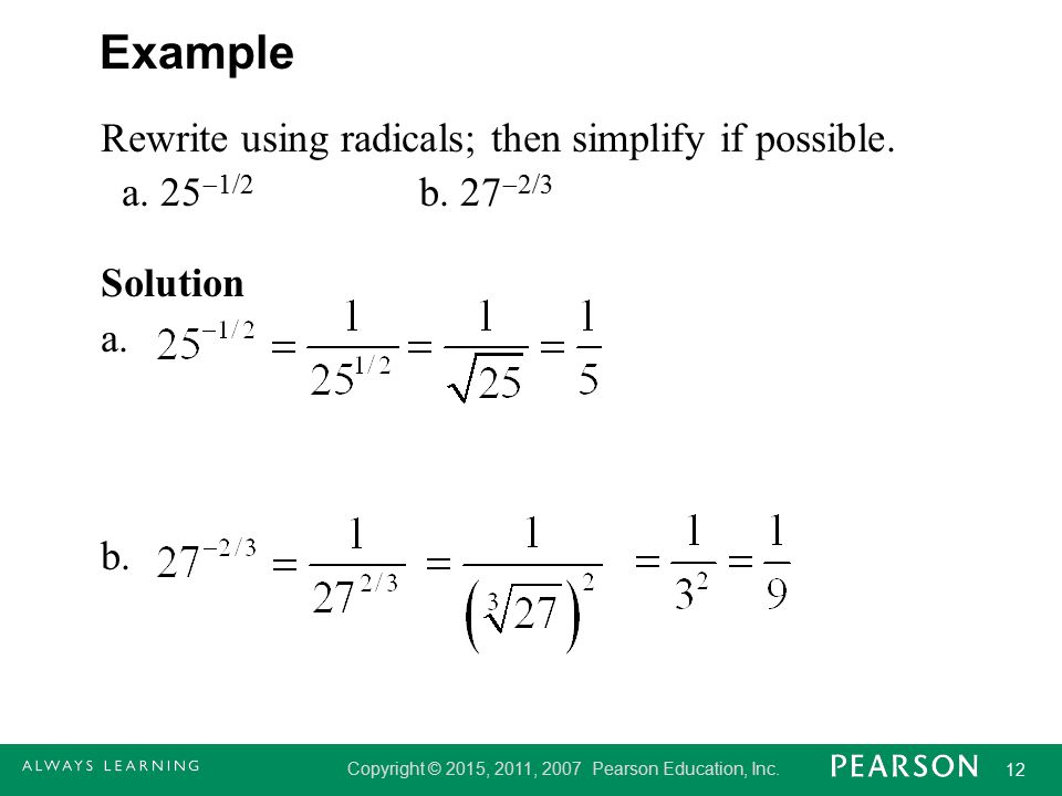 Example Rewrite using radicals; then simplify if possible.