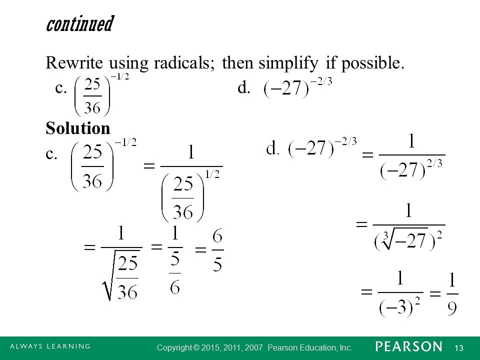 continued Rewrite using radicals; then simplify if possible. c. d.