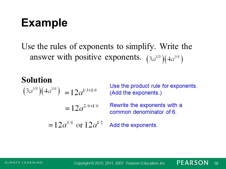 Example Use the rules of exponents to simplify. Write the answer with positive exponents. Solution