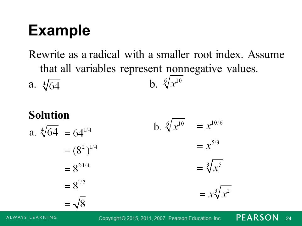 Example Rewrite as a radical with a smaller root index.