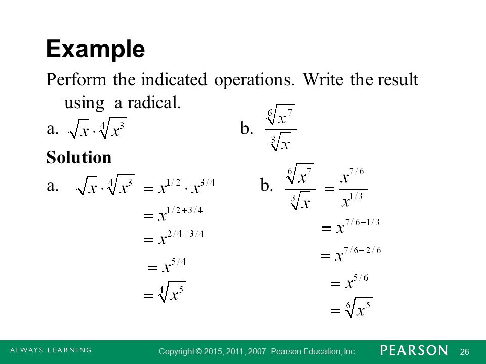Example Perform the indicated operations. Write the result using a radical. a. b. Solution a. b.