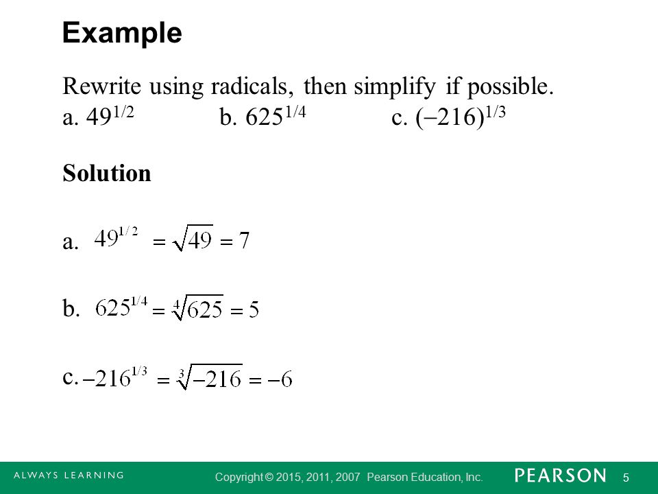 Example Rewrite using radicals, then simplify if possible.