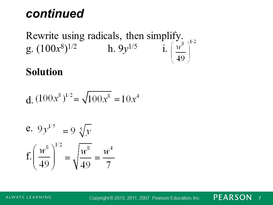 continued Rewrite using radicals, then simplify. g. (100x8)1/2 h. 9y1/5 i. Solution d. e. f.