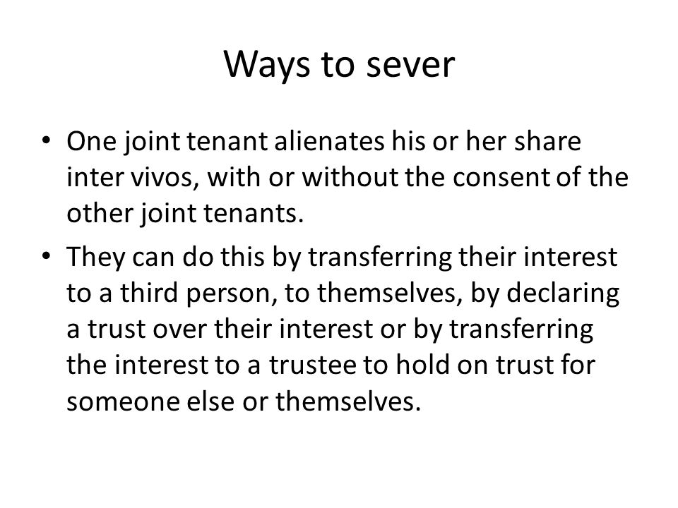 Severance and ending co ownership ppt download ways to sever one joint tenant alienates his or her share inter vivos with or platinumwayz