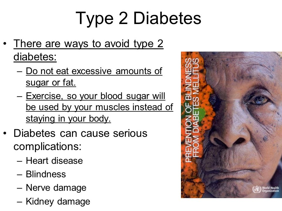 Type 2 Diabetes There are ways to avoid type 2 diabetes: