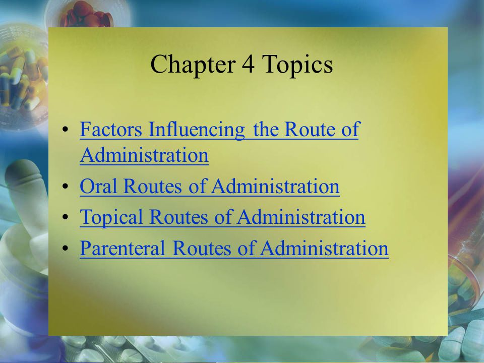 Chapter 4 Topics Factors Influencing the Route of Administration