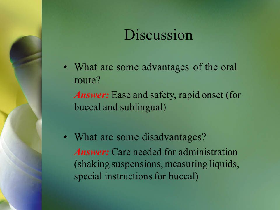 Discussion What are some advantages of the oral route
