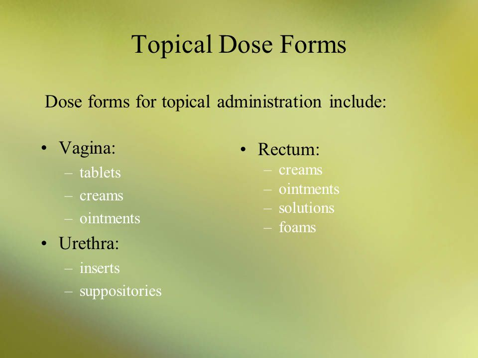 Topical Dose Forms Dose forms for topical administration include: