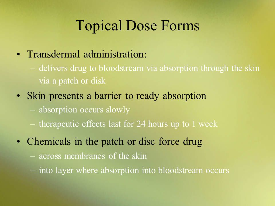 Topical Dose Forms Transdermal administration: