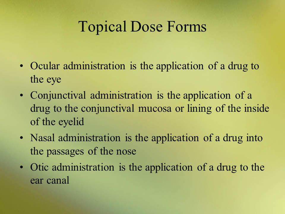 Topical Dose Forms Ocular administration is the application of a drug to the eye.