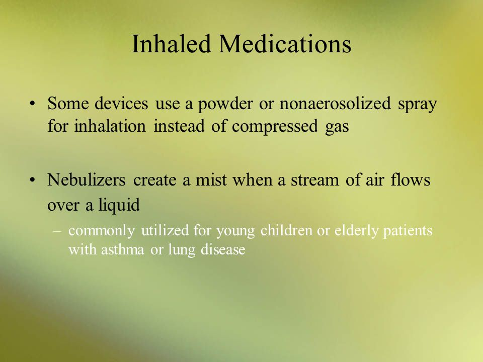 Inhaled Medications Some devices use a powder or nonaerosolized spray for inhalation instead of compressed gas.