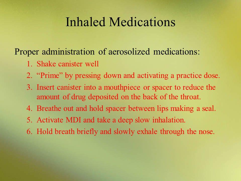 Inhaled Medications Proper administration of aerosolized medications: