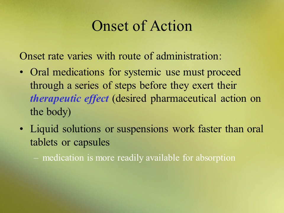 Onset of Action Onset rate varies with route of administration: