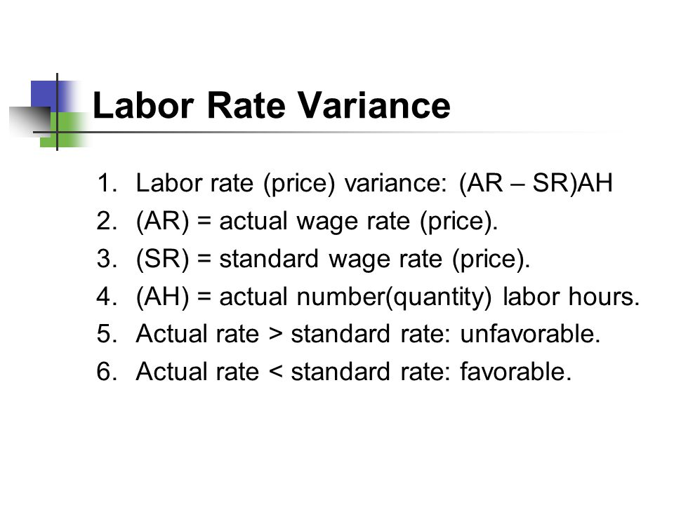 Labor Rate Variance Labor rate (price) variance: (AR – SR)AH