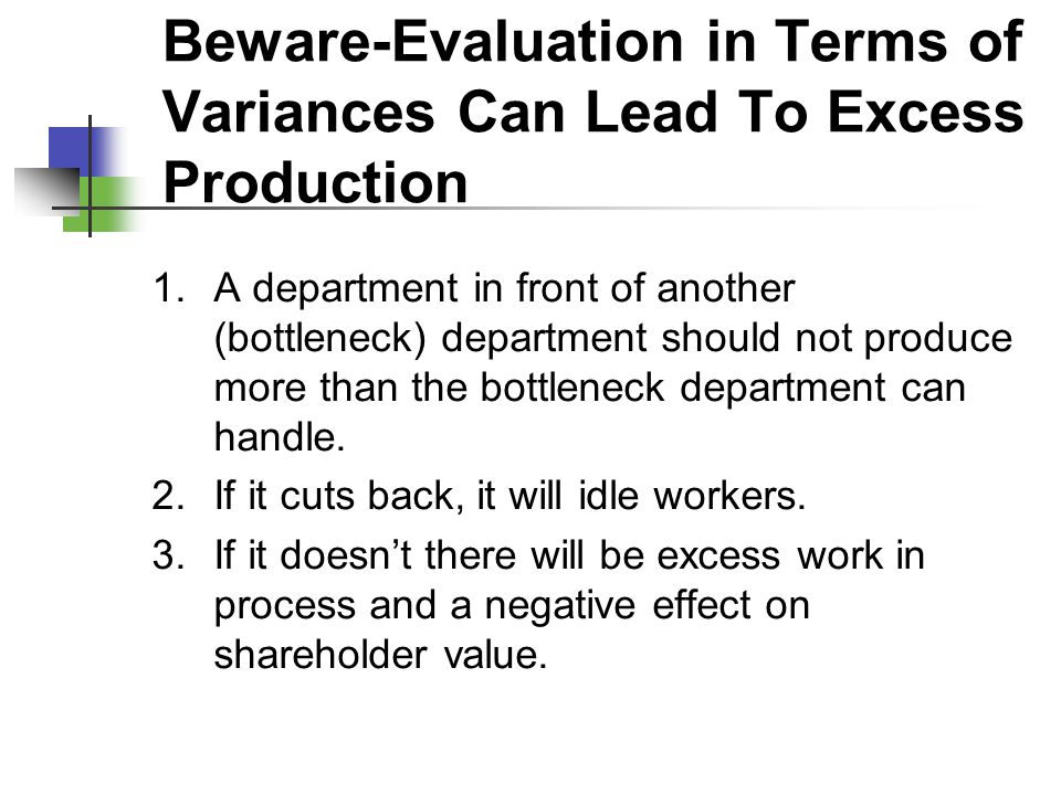 Beware-Evaluation in Terms of Variances Can Lead To Excess Production