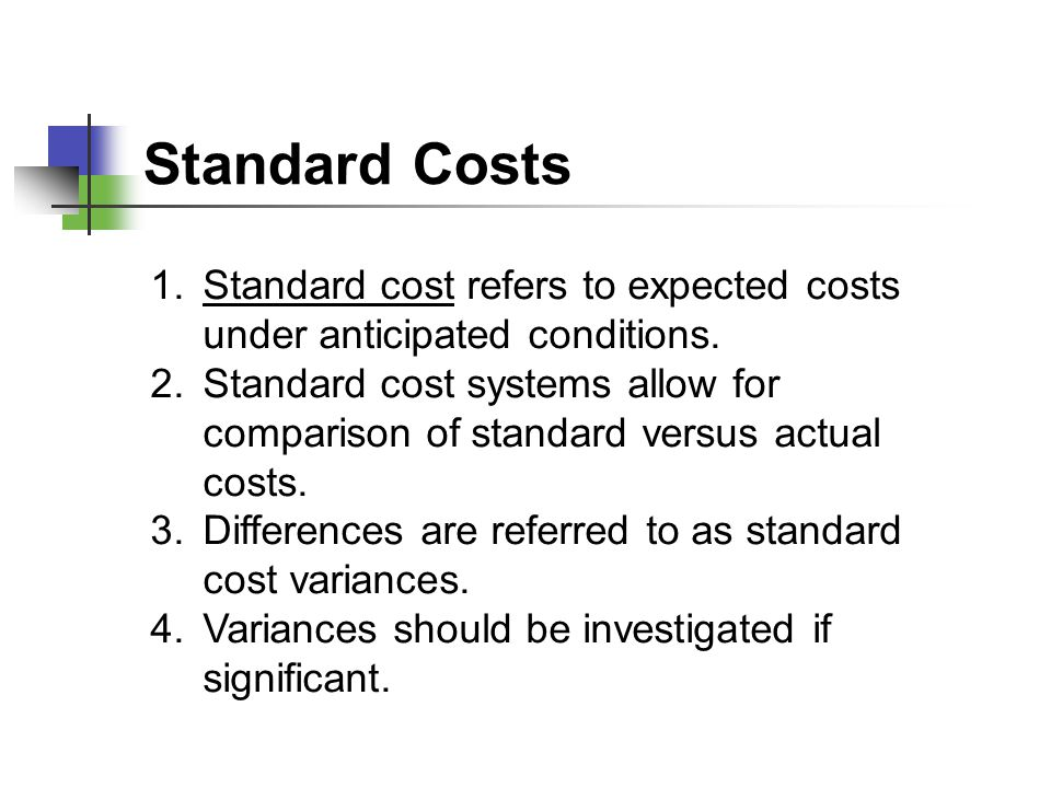 Standard Costs Standard cost refers to expected costs under anticipated conditions.