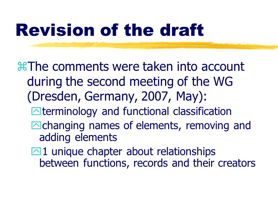 Revision of the draft The comments were taken into account during the second meeting of the WG (Dresden, Germany, 2007, May):
