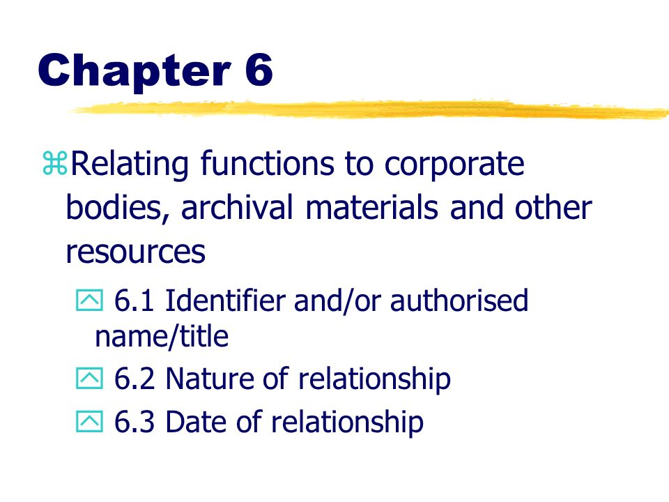 Chapter 6 Relating functions to corporate bodies, archival materials and other resources. 6.1 Identifier and/or authorised name/title.
