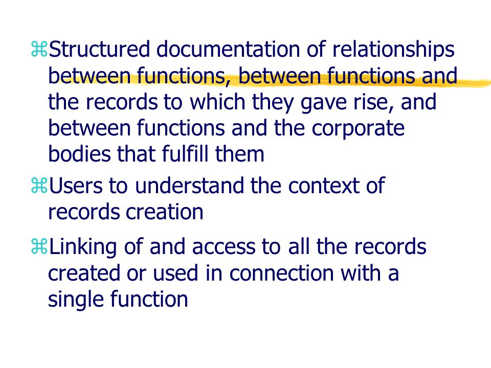 Structured documentation of relationships between functions, between functions and the records to which they gave rise, and between functions and the corporate bodies that fulfill them