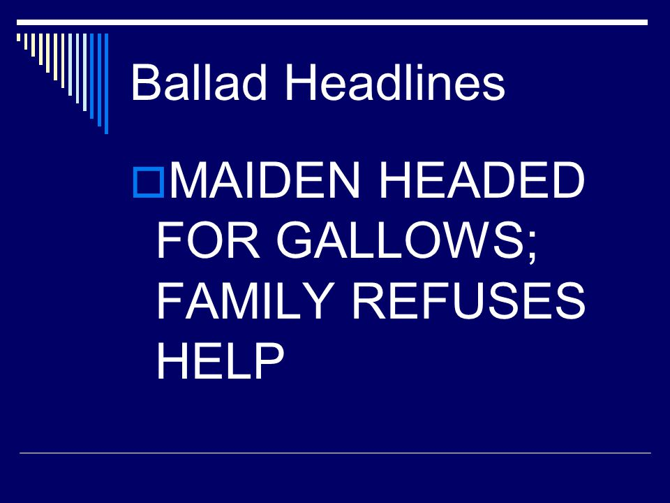 Ballad Headlines MAIDEN HEADED FOR GALLOWS; FAMILY REFUSES HELP