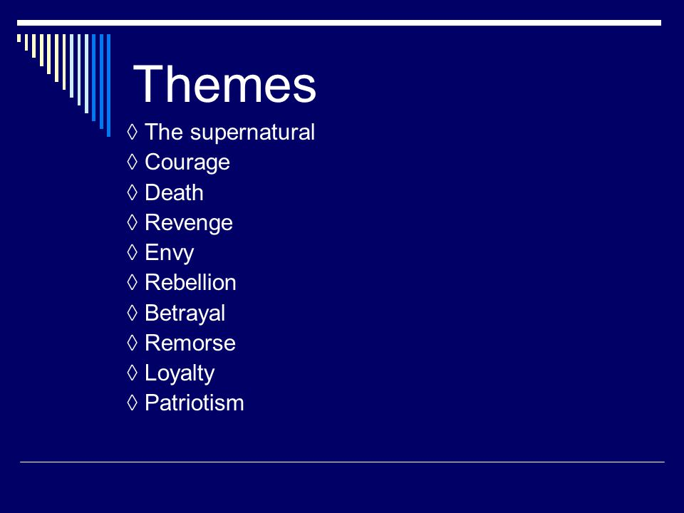 Themes ◊ The supernatural ◊ Courage ◊ Death ◊ Revenge ◊ Envy