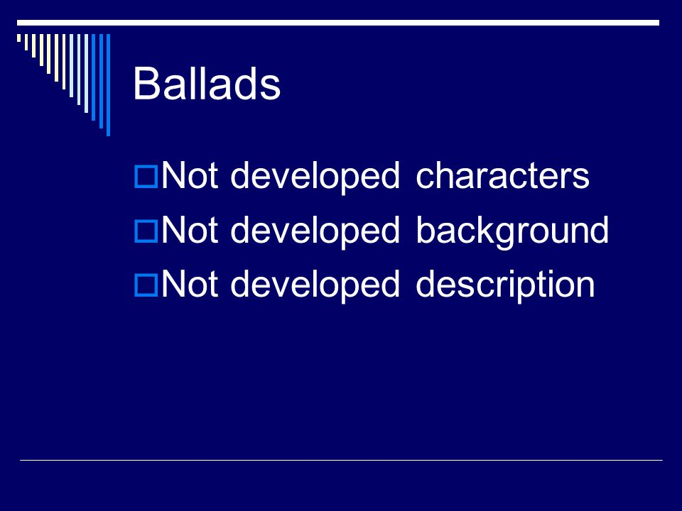 Ballads Not developed characters Not developed background
